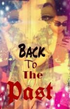 back to the past by IBeThatMindlessChick