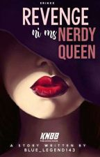 REVENGE NI MS NERDY QUEEN Book 1 by Blue_legend143