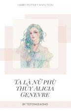 (Đồng nhân Harry Potter) Ta là nữ phù thủy Alicia Genevre by totongdaoho