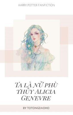 (Đồng nhân Harry Potter) Ta là nữ phù thủy Alicia Genevre