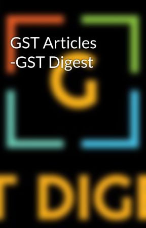 GST Articles -GST Digest by gstdigest1
