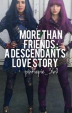 More than friends:a descendants love story **ON HOLD** by pinkiepie_360