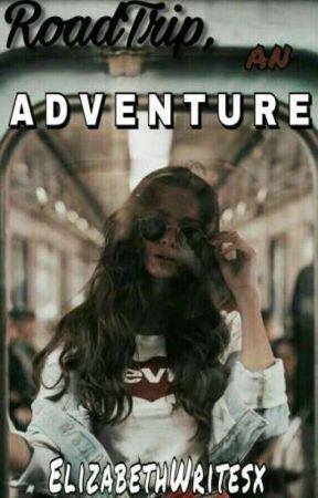 RoadTrip, An Adventure. (Road Trip's Fanfiction) by ElizabethWritesX