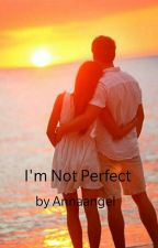 I'M NOT PERFECT by annaangel27