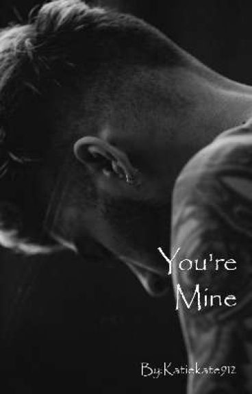 You are mine(Sequal to You Need Me)