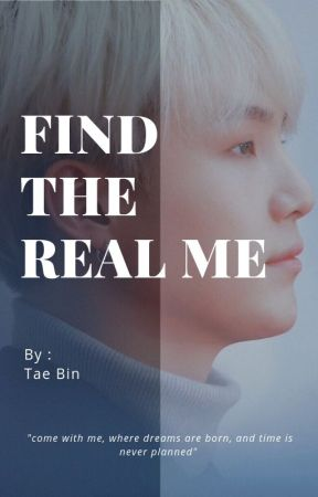 Find The Real Me by taebin_tae