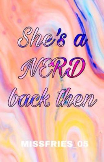 She's a Nerd Back Then