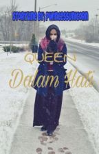 Queen Dalam Hati by pwimcesUnicorn