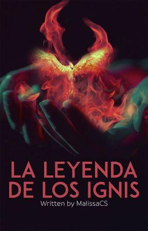La leyenda de los Ignis   #2   by MalissaCS