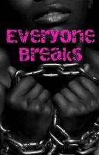 Everyone Breaks by BrwnCheffie