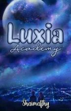 Luxia Academy (COMPLETE) by Shaima_F