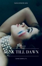 Dusk Till Dawn; Camila Cabello y tú by -camilaslaugh