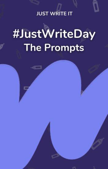 #JustWriteDay - Prompts