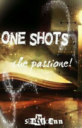 Oneshots che passione! by sharidann