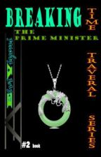 Breaking The Prime Minister(Time Traveler Series) by elviviyoni