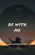 book #1 | be with me | jenzie by jenziefanfictor