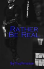 Rather Be Real  by TrvpFvnesse