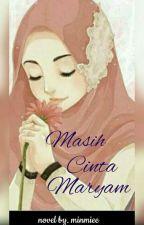 Masih Cinta Maryam(SELESAI) #seri Kedua Dari Bukan Cinta Maryam?? by minmiee