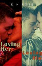 Loving Her, Loving Him (Completed) by Noor_87Khan