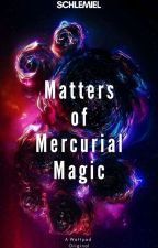 Matters of Mercurial Magic by Schlemiel