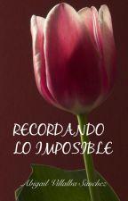 Recordando lo imposible (Saga Imposibles II) by Lyannar