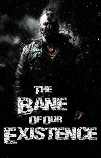 The Bane of Our Existence [The Dark Knight Rises] - Sabrina