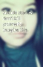 suicide stories. don't kill yourself! imagine this. by Tia_ShaylaRose