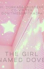 The Girl Named Dove by DorkasaurusRex03