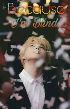 Because I'm Blind (BTS PJM) [ COMPLETED ] by babyjchimmy
