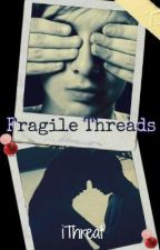 Fragile Threads [boyxboy] by iThreat
