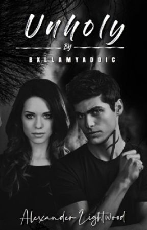 unholy ⇝ a. lightwood [ COMPLETED ] by BXLLAMYADDIC