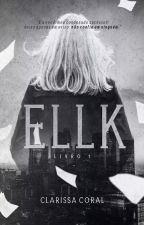 Ellk (Livro 1) [CONCLUÍDO] by Cla_Coral