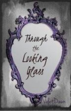 Through the Looking Glass by Shattered_Violet