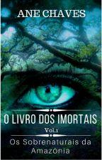 O LIVRO DOS IMORTAIS - Os sobrenaturais da Amazônia by AneChaves