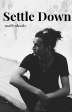 Settle Down // Matt Healy - The 1975 by mattyxhealy