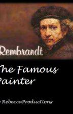 Rembrandt - The Famous Painter by RebeccaProductions