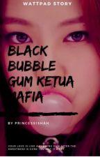 Black Bubble Gum untuk Ketua Mafia by Princess1shah