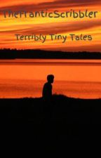 Terribly Tiny Tales by TheFranticScribbler