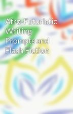 Afro-Futuristic Writing Prompts and Flash Fiction by user66003054