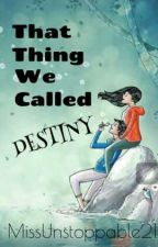 That thing we called DESTINY by MissUnstoppable21