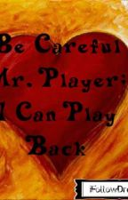Be Careful Mr. Player; I Can Play Back by iFollowDreams
