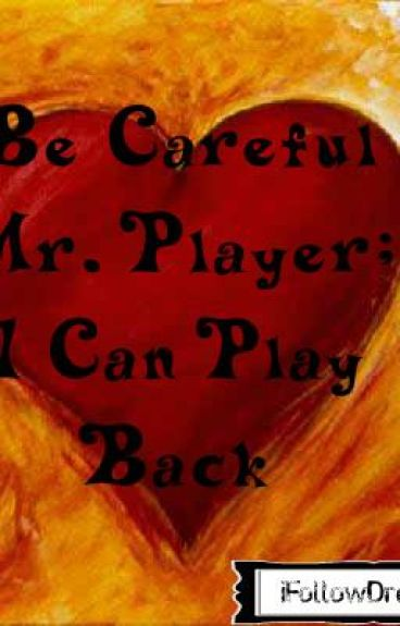 Be Careful Mr. Player; I Can Play Back