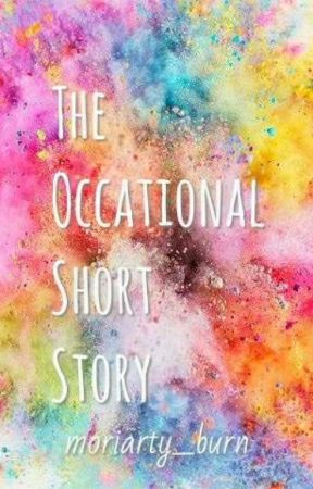 The Occational Short Story by moriarty_burn