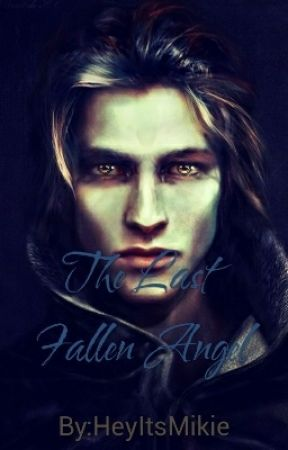 The Last Fallen Angel  by HeyItsMikie