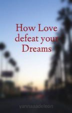 How Love defeat your Dreams by yannaaadeleon