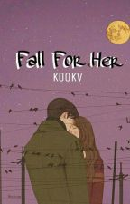 FALL FOR HER by zaza_zoo