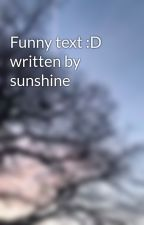 Funny text :D written by sunshine by Sunshine_2005b