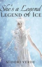 She's a Legend: Legend Of Ice by MidoriVerde