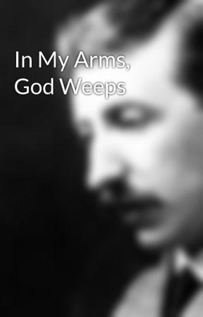 In My Arms, God Weeps by Al-Katib