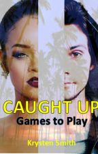 CAUGHT UP (Games to Play) by KSmittySmith